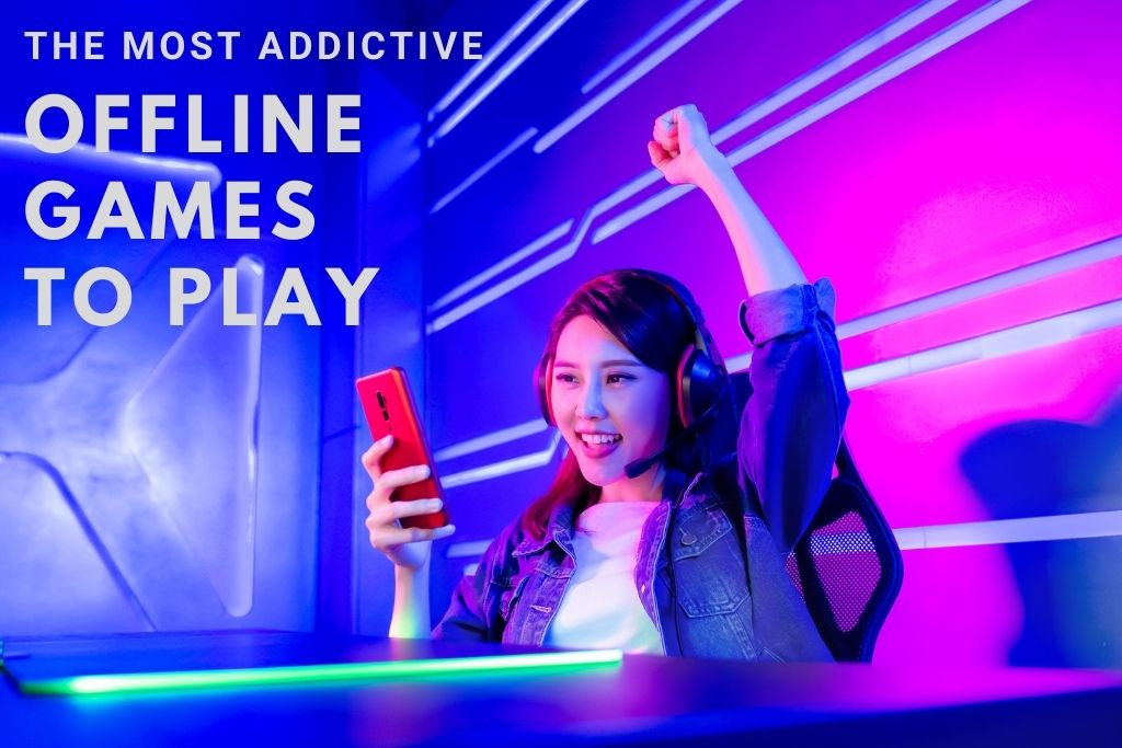 The Most Addictive Offline Games To Play In 2021 1