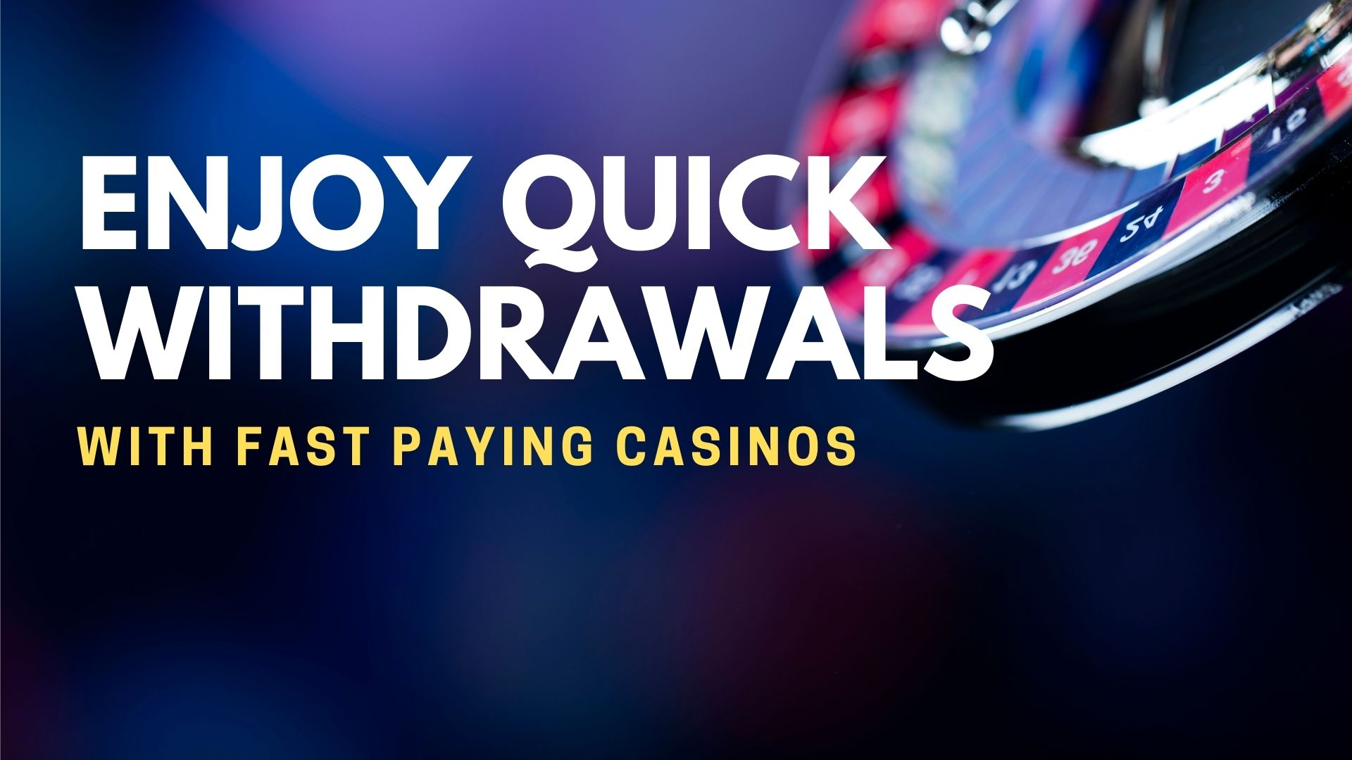 Enjoy Quick Withdrawals With Fast Paying Casinos