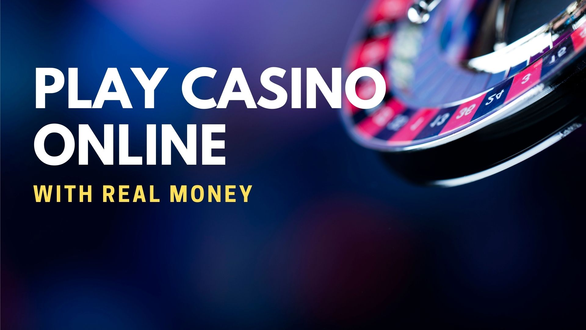 How To Play Casino Online With Real Money Best Tips