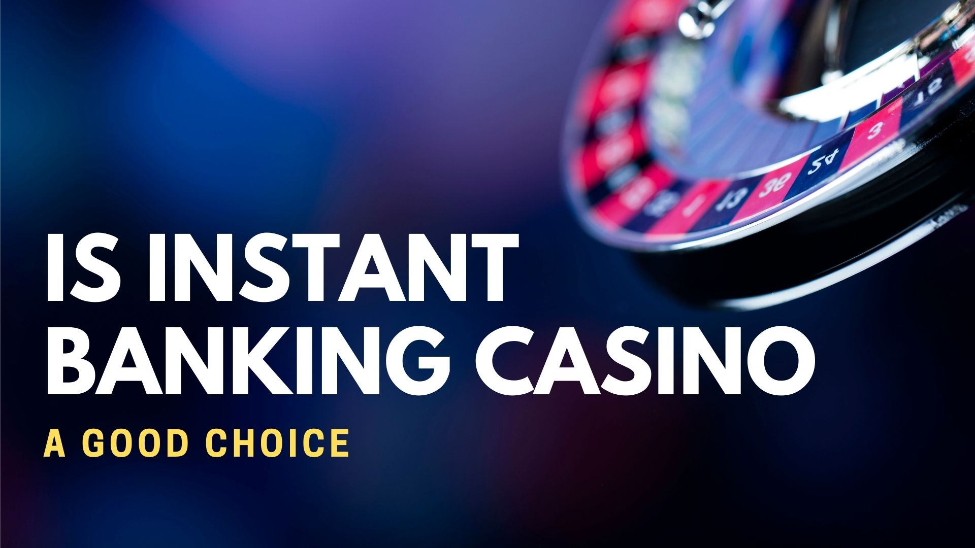 Is Instant Banking Casino A Good Choice