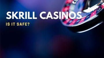Skrill Casinos Is It Safe