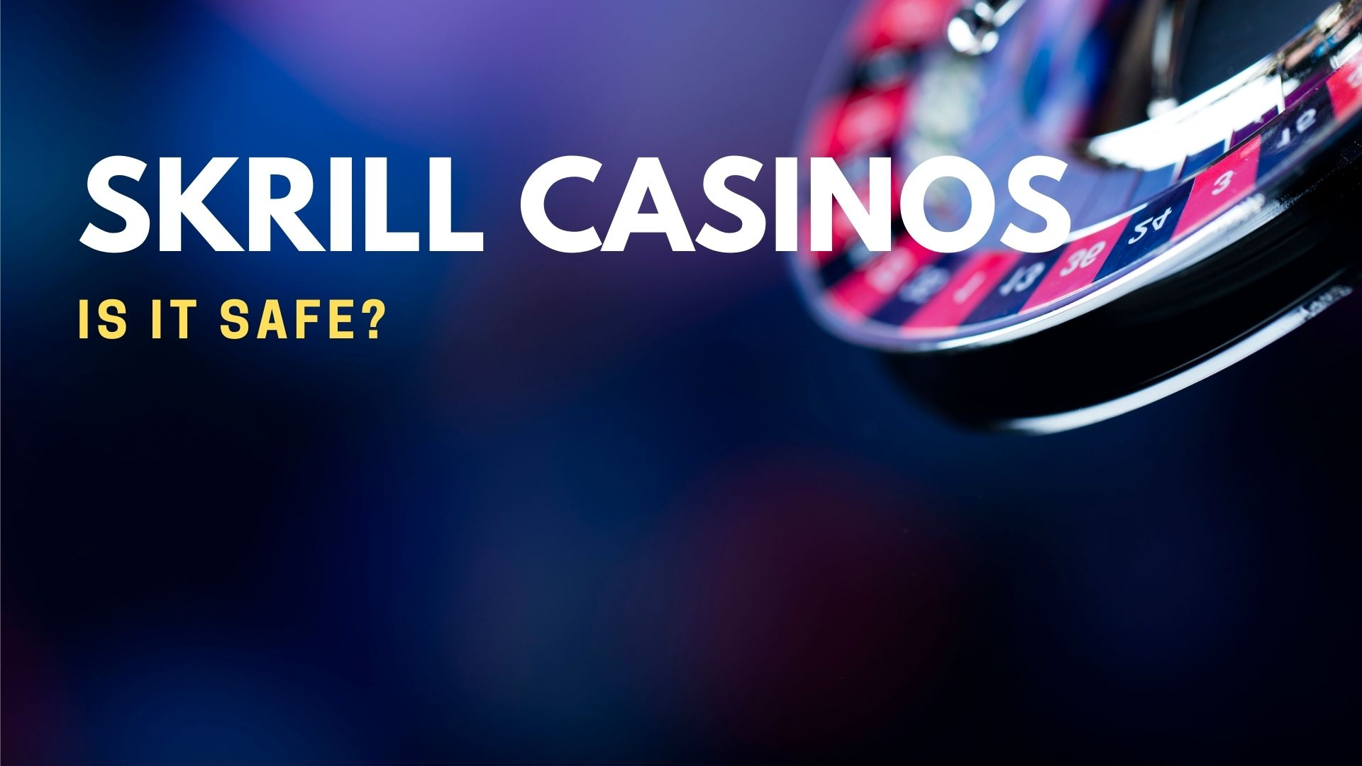 Skrill Casinos Is It Safe