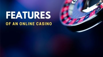 Top Features Of An Online Casino Real Money You Need To Look For