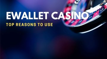 Top Reasons To Use Ewallet Casino