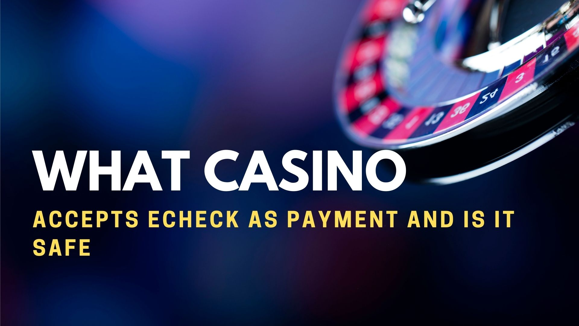 What Casino Accepts Echeck As Payment And Is It Safe