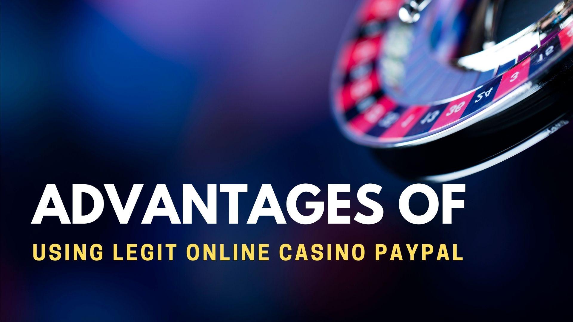 Advantages Of Using Legit Online Casino Paypal