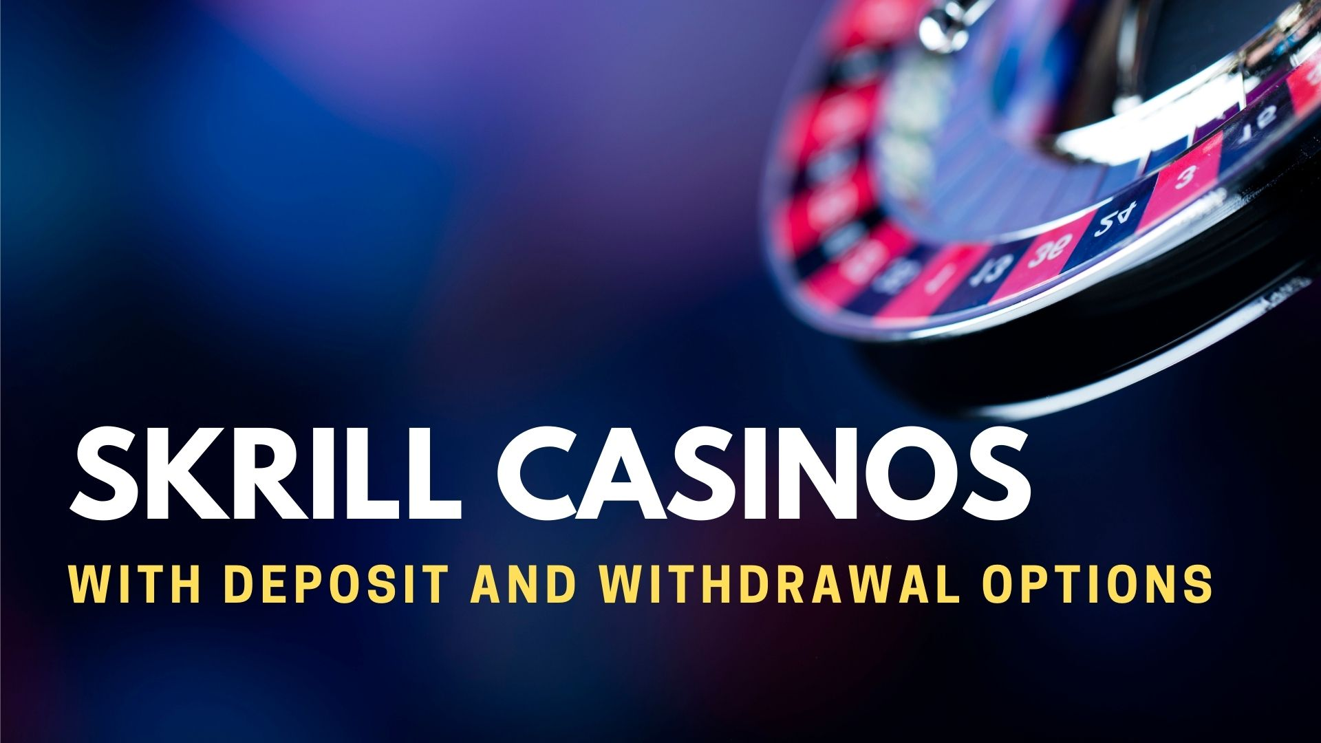 Skrill Casinos With Deposit And Withdrawal Options