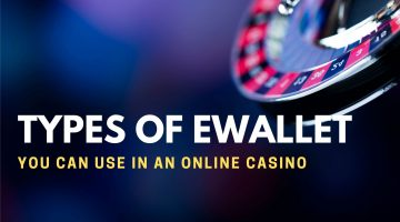 Types Of Ewallet You Can Use In An Online Casino