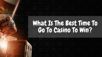 What Is The Best Time To Go To Casino To Win